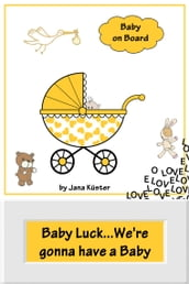 Baby Luck...We re gonna have a Baby