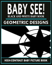 Baby See!: Geometric Designs