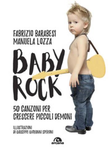 Baby rock. 50 canzoni per crescere piccoli demoni - Fabrizio Barabesi | Jonathanterrington.com