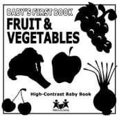 Baby s First Book - Fruit & Vegetables: High-Contrast Black And White Baby Book