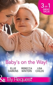 Baby s On The Way!: Bound by a Baby Bump / Expecting the Prince s Baby / The Pregnant Witness (Mills & Boon By Request)
