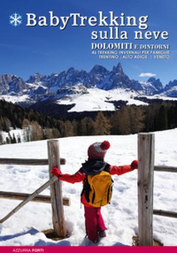 Babytrekking sulla neve. Dolomiti e dintorni. 46 trekking invernali per famiglie. Trentino Alto Adige Veneto - Azzurra Forti pdf epub