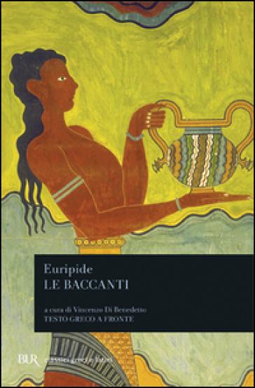 Le Baccanti. Testo greco a fronte - Euripide | Jonathanterrington.com