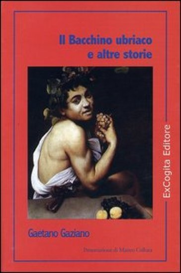Il Bacchino ubriaco e altre storie - Gaetano Gaziano |