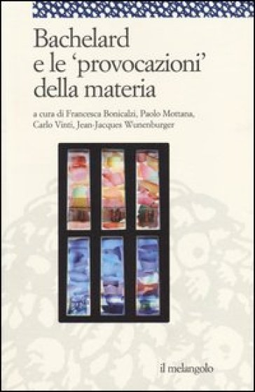 Bachelard e le «provocazioni» della materia - F. Bonicalzi  