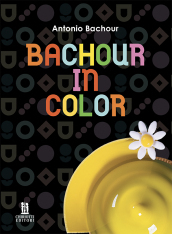 Bachour in color. Ediz. inglese e italiana