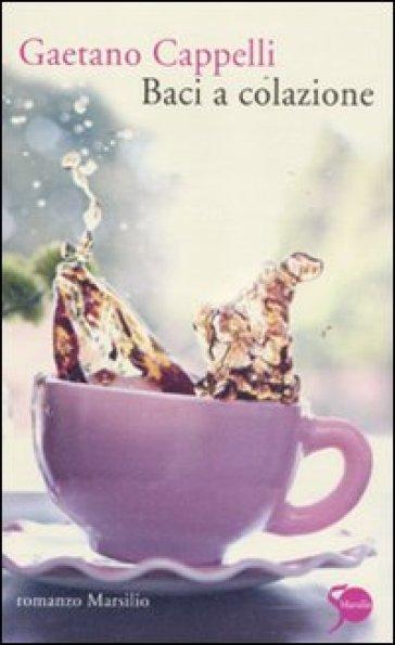 Baci a colazione - Gaetano Cappelli | Jonathanterrington.com
