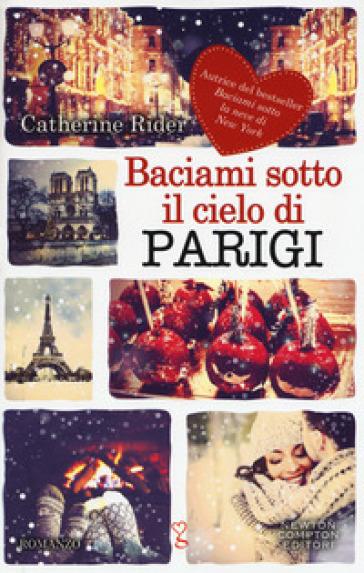 Baciami sotto il cielo di Parigi - Catherine Rider | Thecosgala.com