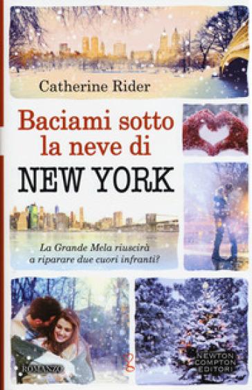 Baciami sotto la neve di New York - Catherine Rider |