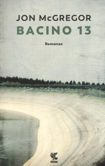 Bacino 13 - Jon McGregor |