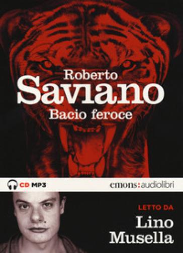 Bacio feroce letto da Lino Musella. Audiolibro. CD Audio formato MP3. Ediz. integrale - Roberto Saviano |