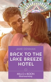 Back To The Lake Breeze Hotel (Mills & Boon Heartwarming) (Starlight Point Stories, Book 5)