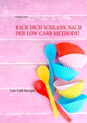 Back dich schlank nach der Low Carb Methode!