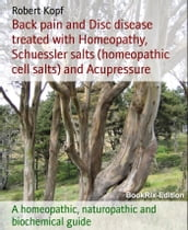 Back pain and Disc disease treated with Homeopathy, Schuessler salts (homeopathic cell salts) and Acupressure