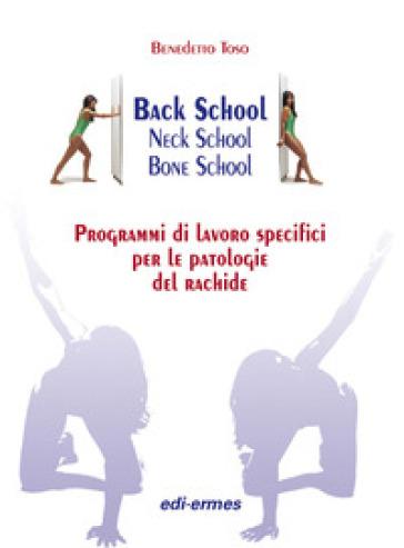 Back school, neck school, bone school. Programmi di lavoro specifici per le patologie del rachide - Benedetto Toso | Kritjur.org
