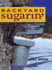 Backyard Sugarin : A Complete How-To Guide (Third Edition)
