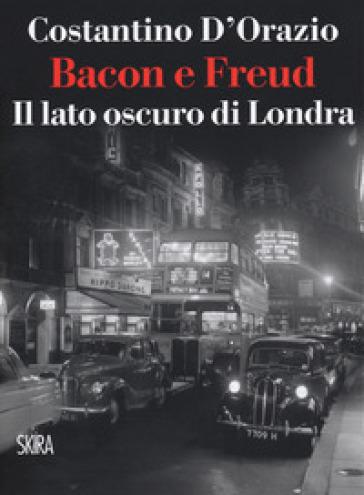 Bacon e Freud. Il lato oscuro d Londra - Costantino D'Orazio | Ericsfund.org