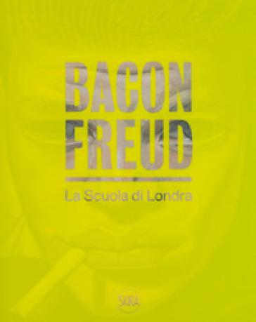 Bacon Freud. La scuola di Londra. Ediz. italiana e inglese - E. Crippa |