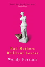 Bad Mothers Brilliant Lovers