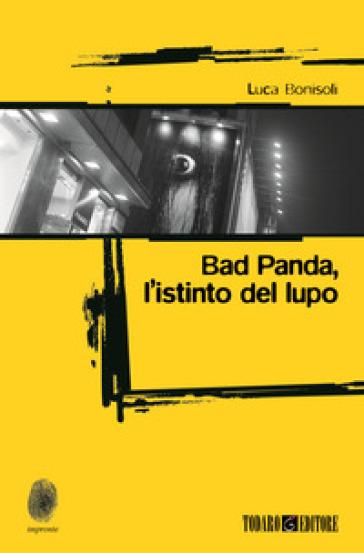 Bad Panda. L'istinto dellupo - Luca Bonisoli pdf epub