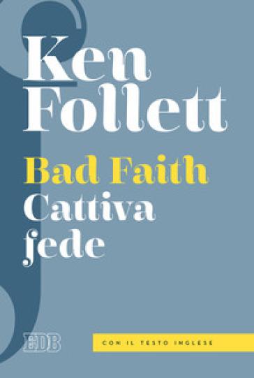 Bad faith-Cattiva fede (edizione bilingue)