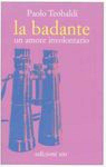 Badante. Un amore involontario (La) - Paolo Teobaldi   Jonathanterrington.com