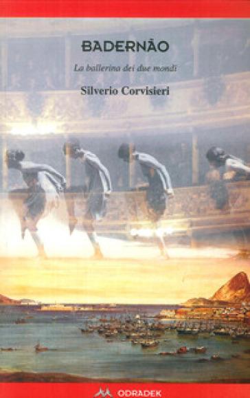 Badernao. La ballerina dei due mondi - Silverio Corvisieri |