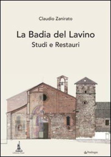 Badia del Lavino. Studi e restauri (La) - Claudio Zanirato  