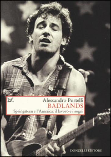 Badlands. Springsteen e l'America: il lavoro e i sogni - Alessandro Portelli | Thecosgala.com