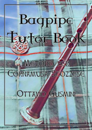 Bagpipe tutor book. Metodo per cornamusa scozzese - Ottavio Gusmini | Jonathanterrington.com