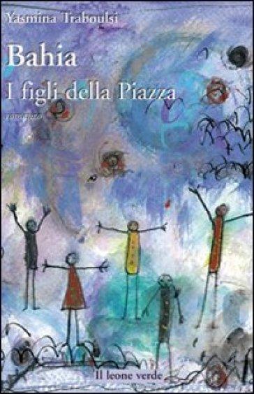 Bahia. I figli della piazza - Yasmina Traboulsi pdf epub