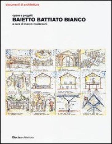 Baietto Battiato Bianco. Opere e progetti - M. Mulazzani   Thecosgala.com