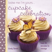 Bake Me I m Yours . . . Cupcake Celebration