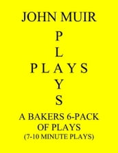 A Baker s 6-Pack Of Plays (7-10 Minute plays)