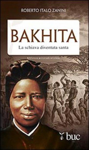 Bakhita. La schiava diventata santa - Roberto Italo Zanini |