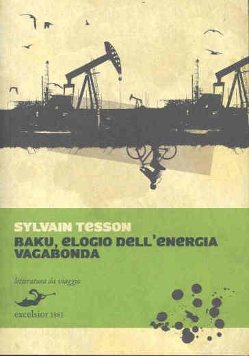 Baku. Elogio dell'energia vagabonda - Sylvain Tesson | Rochesterscifianimecon.com