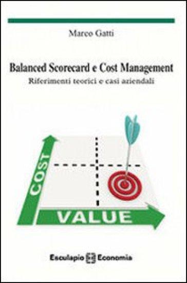 Balanced scorecard e cost management. Riferimenti teorici e casi aziendali - Marco Gatti  