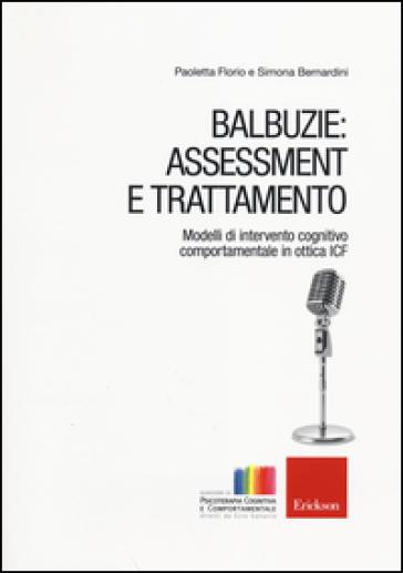 Balbuzie: asssessment e trattamento. Modelli di intervento cognitivo comportamentale in ottica ICF - Paoletta Florio |