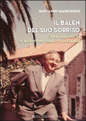 Il Balen del suo sorriso. C'era una volta il baritono Carlo Tagliabue - Giovanni Marchisio   Rochesterscifianimecon.com