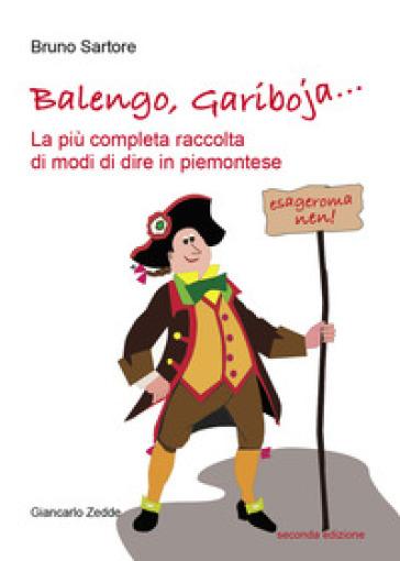Balengo, Gariboja... la più completa raccolta di modi di dire in piemontese - Bruno Sartore |