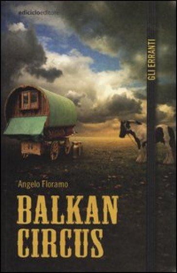 Balkan Circus - Angelo Floramo  
