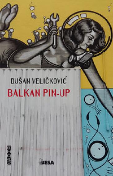 Balkan Pin-up - Dusan Velickovic | Ericsfund.org