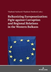 Balkanizing Europeanization: Fight against Corruption and Regional Relations in the Western Balkans