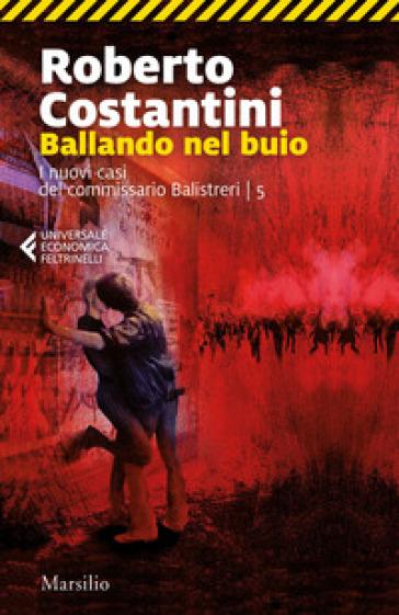 Ballando nel buio. I nuovi casi del commissario Balistreri. 5. - Roberto Costantini | Rochesterscifianimecon.com