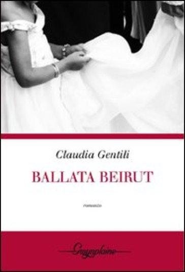 Ballata Beirut - Claudia Gentili  