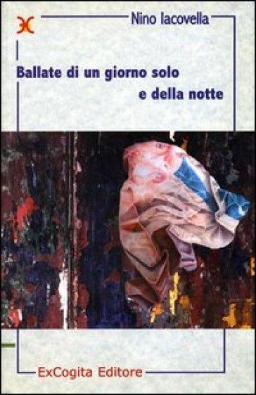 Ballate di un giorno solo e della notte - Nino Iacovella |