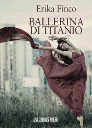 Ballerina di titanio - Erika Finco pdf epub