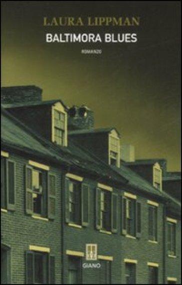 Baltimora blues - Laura Lippman |
