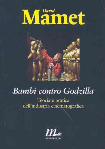 Bambi contro Godzilla. Teoria e pratica dell'industria cinematografica - David Mamet   Jonathanterrington.com
