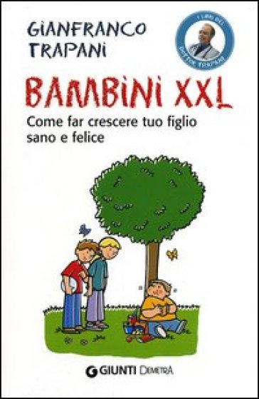 Bambini XXL. Come far crescere tuo figlio sano e felice - Gianfranco Trapani | Thecosgala.com